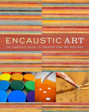 Encaustic Art: The Complete Guideto Creating Fine Art with Wax